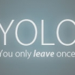 You Only Leave Once!